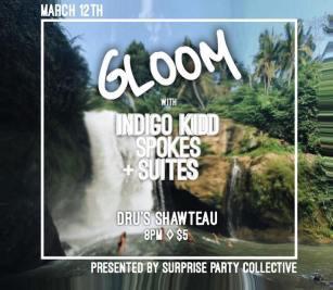 MARCH 12TH Gloom//Indigo Kidd//Spokes//Suites