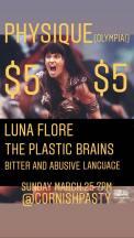 MARCH 25TH Physique//Luna Flore//The Plastic Brains